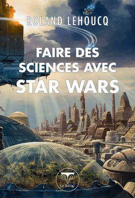 faire des sciences avec star wars roland lehoucq belial