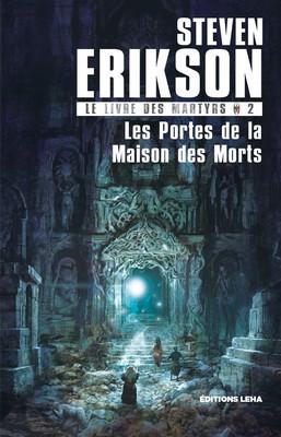 Les portes de la maison des morts Le Livre des Martyrs, T2 - steven erikson